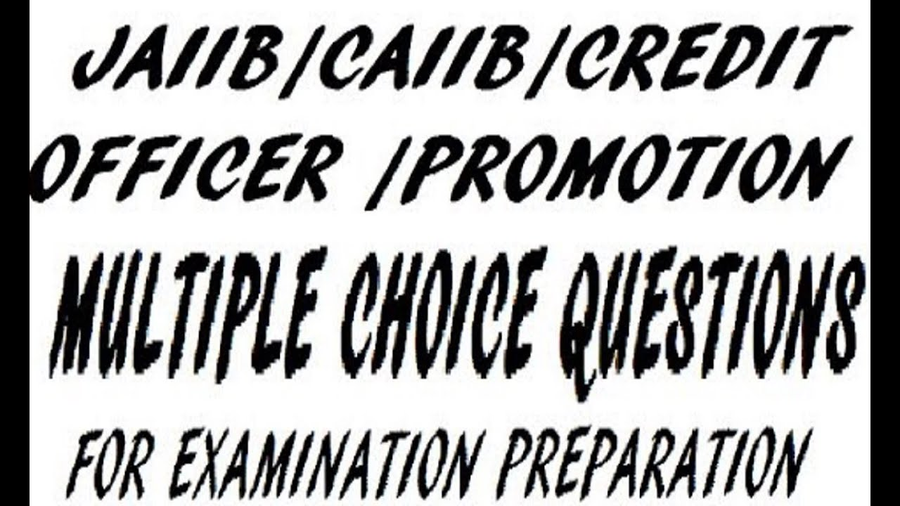 JAIIB,CAIIB,PROMOTION EXAMS ! MULTIPLE CHOICE QUESTIONS