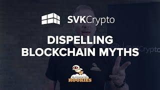 Dispelling Blockchain Myths - 3 Main Misunderstandings!