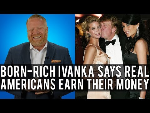"HYPOCRITE! Wealthy Heiress Ivanka Trump ""Richsplains"" Earning to America!"