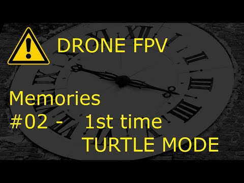 Фото DRONE FPV - miniserie 'MEMORIES' - #02 - 1st time TURTLE MODE