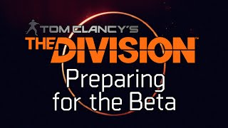 The Division: Preparing for the Beta - Gameplay Overview and Introduction