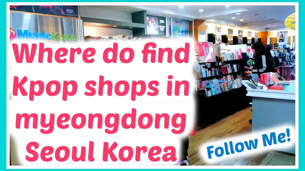 1eb62497608 Where to find Kpop shops in Myeongdong Seoul Korea - Follow Me ...