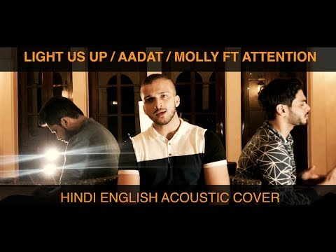 Light Us Up / Aadat / Molly Ft Attention Cover - Lil Dicky / Atif Aslam / Calum Scott / Charlie Puth