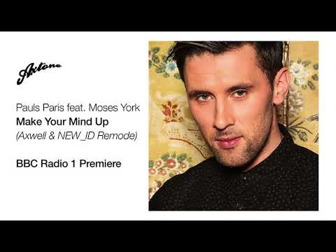 Pauls Paris feat. Moses York - Make Your Mind Up (Axwell & NEW_ID Remode) BBC Radio 1 Premiere