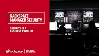 Rackspace Managed Security:  Cyber Security is a Business Problem