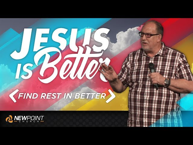 Find Rest in Better | Jesus is Better [ New Point Church ]