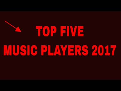 TOP FIVE MUSIC PLAYERS 2017