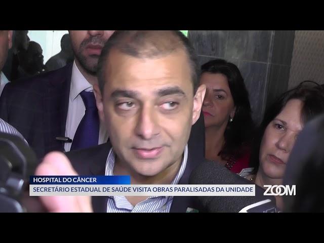 12-04-2019 - SECRETÁRIO ESTADUAL DE SAÚDE VISITA OBRAS NO HOSPITAL DO CÂNCER - ZOOM TV JORNAL