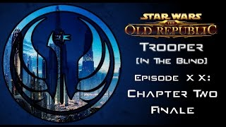 Star Wars: The Old Republic - TROOPER [In The Blind] - Episode 20: CHAPTER TWO FINALE