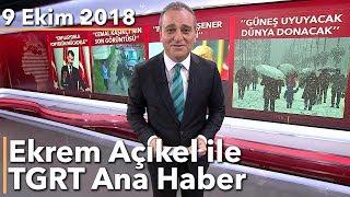 Ekrem Açıkel ile TGRT Ana Haber - 9 Ekim 2018
