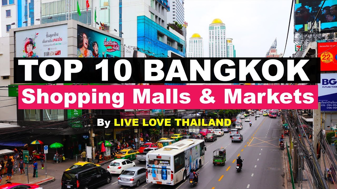Top 10 Shopping Malls Markets In Bangkok Livelovethailand Youtube