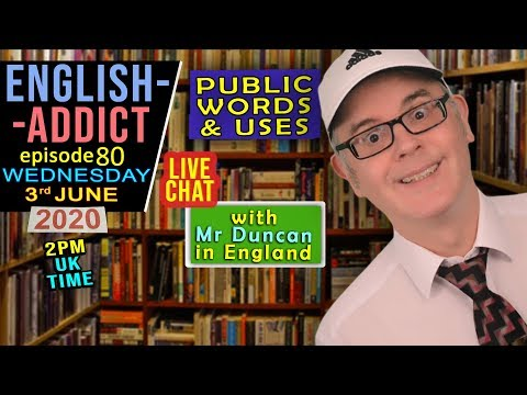 PUBLIC WORDS / ENGLISH ADDICT - 80 / Wed 3rd JUNE 2020 / Live Chat With Mr Duncan In England