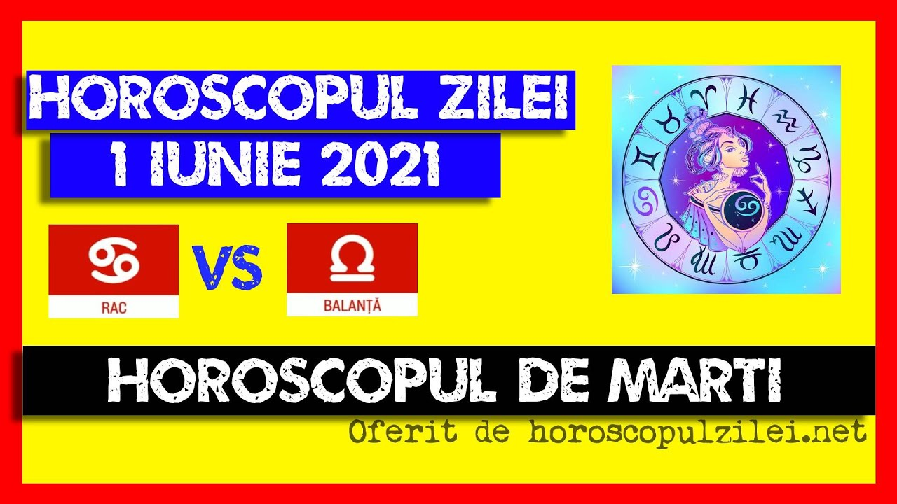 Horoscopul Zilei - 1 Iunie 2021 / Horoscopul de Marti