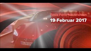 Die Tesla Fenn Nachrichten vom 19 Februar 2017