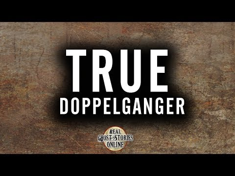 True Doppelganger | Ghost Stories, Paranormal, Supernatural, Hauntings, Horror