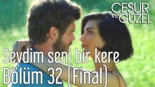 Cesur ve Güzel 32. Bölüm (Final) - Özdemir Erdoğan - Sevdim Seni Bir Kere