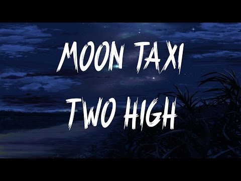 Moon Taxi - Two High (Lyrics / Lyric Video)