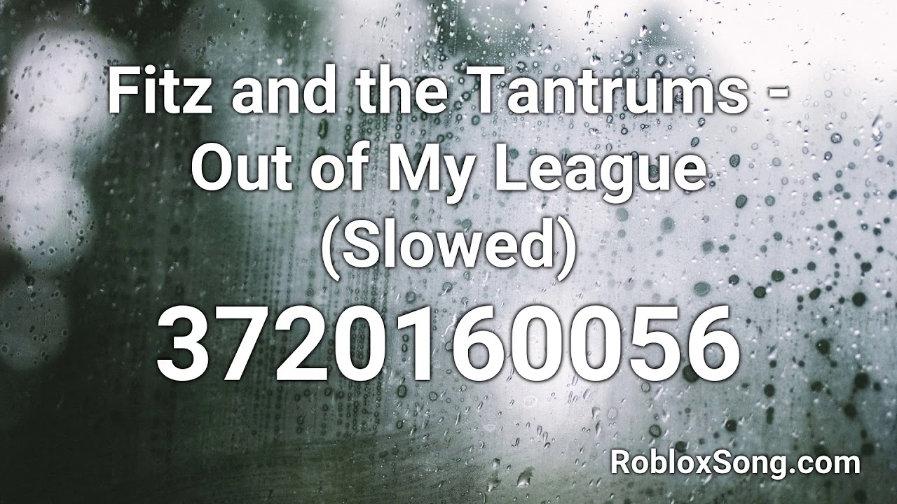 Fitz And The Tantrums Out Of My League Slowed Roblox Id Roblox Music Code Youtube Do you have songs that you like or popular in your game? fitz and the tantrums out of my league slowed roblox id roblox music code