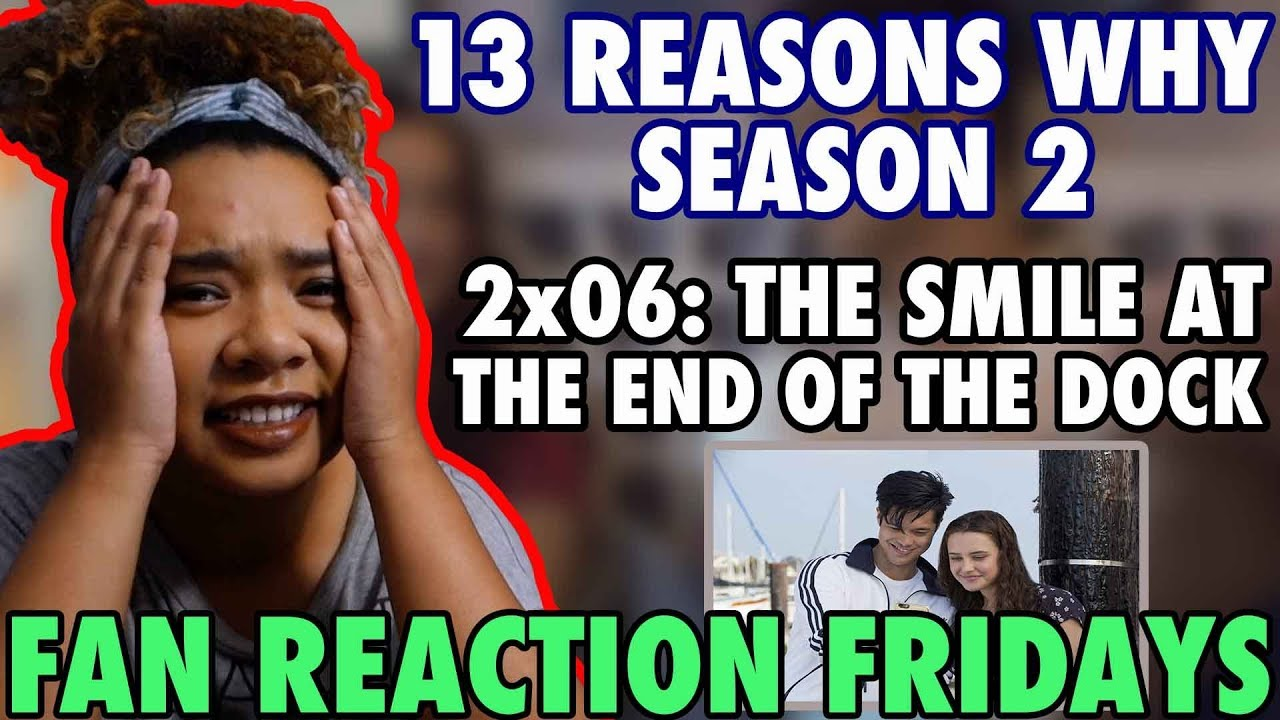 13 Reasons Why Season 2 Episode 6 The Smile At The End Of The Dock Reaction Review Frf