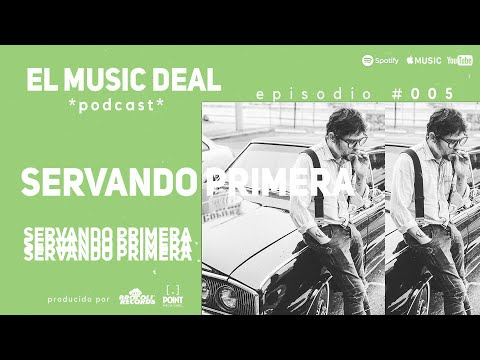El Music Deal - S1E05 - Servando Primera