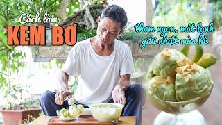 Ông Thọ Hướng Dẫn Làm Kem Bơ Thơm Ngậy, Ngon Hết Ý | Avocado Ice-cream