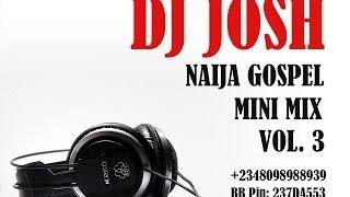 Naija Gospel Mini Mix Vol  3