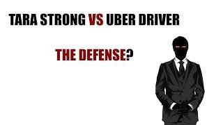 Tara Strong vs Uber Driver - The Defense?