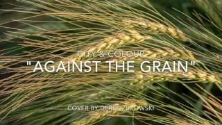 "🎤 ""Against the Grain"" - City & Colour (cover by Derek ""Matthew"" Zukowski)"