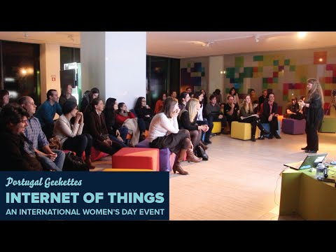 Portugal Geekettes Internet of Things Event #IWD2016
