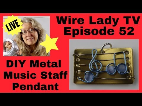 DIY Metal Music Staff Pendant: Wire Lady TV Episode 52 Livestream Replay