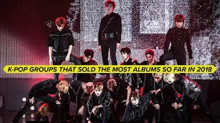 K-pop Groups That Sold The Most Albums So Far in 2018