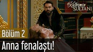 Kalbimin Sultanı 2. Bölüm - Anna Fenalaştı!