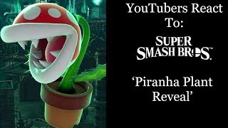 YouTubers React To: Piranha Plant Reveal (Super Smash Bros. Ultimate)