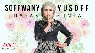 Soffwany Yusoff - Nafas Cinta (Official Video Lyric)
