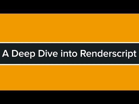 AnDevCon: A Deep Dive into RenderScript