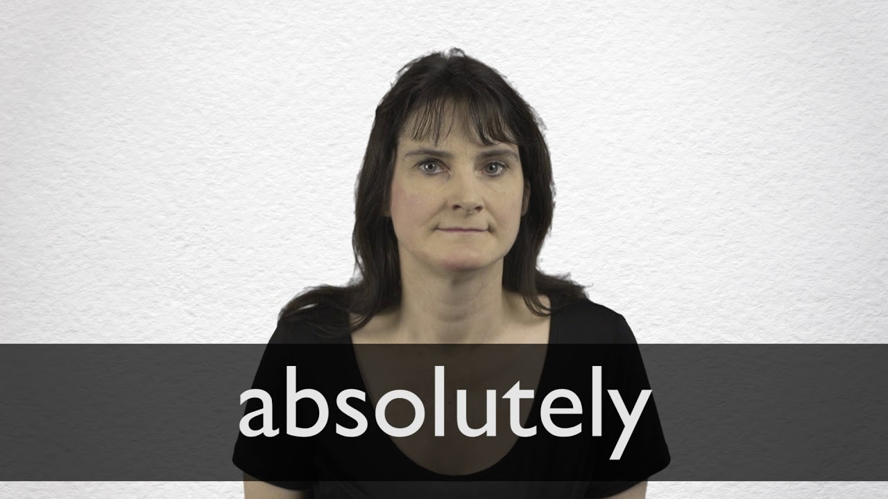 How to pronounce ABSOLUTELY in British English