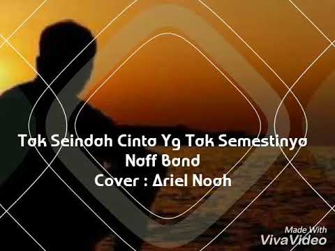 Ariel Noah - Tak Seindah Cinta Yg Tak Semestinya ( Naff Band ).