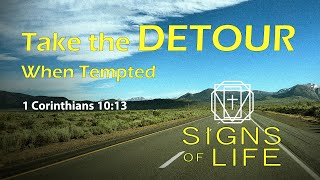 Signs of Life - Take the DETOUR When Tempted (1 Cor 10:13) // Rici Skei // September 29, 2019