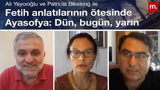 Fetih anlatılarının ötesinde Ayasofya: Dün, bugün, yarın - Ali Yaycıoğlu ve Patricia Blessing