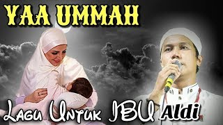 Video Yaa Ummah - Gus Aldi - Untuk Ibu download MP3, 3GP, MP4, WEBM, AVI, FLV Mei 2018