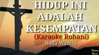 HIDUP INI ADALAH KESEMPATAN (Karaoke Rohani) || Nada Wanita