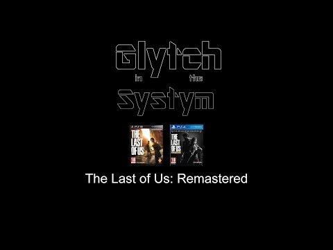 Glytch_Editorial The Last Of Us: Remastered Edition (comparison To Tomb Raider)