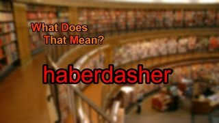 What does haberdasher mean?