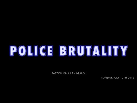 Police Brutality - Pastor Omar Thibeaux