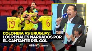 Colombia vs Uruguay: los penales narrados por el cantante del gol ⚽🇨🇴