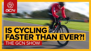 Is Cycling Faster Than Ever Before? | GCN Show Ep.424