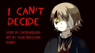Repeat youtube video 【Oliver】I Can't Decide【VOCALOIDカバー曲】