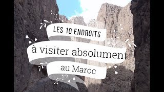Les 10 endroits à visiter absolument  au Maroc - Morocco
