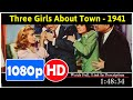 Three Girls About Town (1941) *Full MoVieS*#