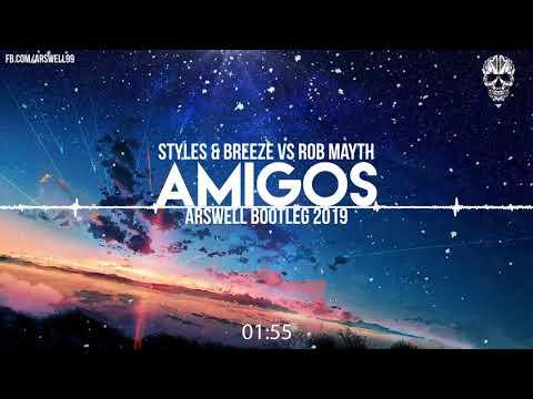 Styles & Breeze Vs Rob Mayth - Amigos (ARSWELL BOOTLEG 2019)